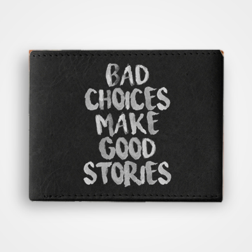 Bad Choices Make Good Stories - Graphic Printed Wallets