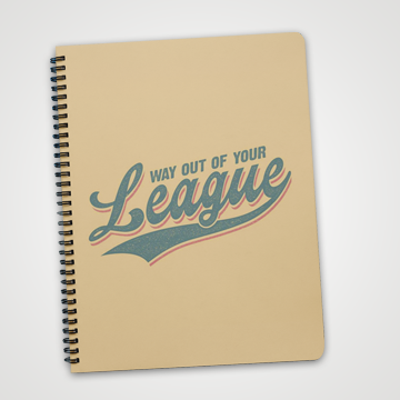Way Out Of Your League - Notebook