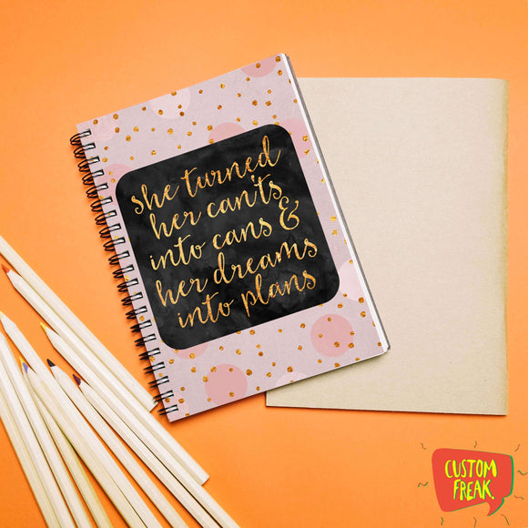 She Turned Her Cants Into Cans And Dreams Into Plans - Notebook
