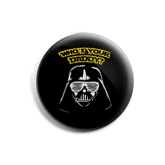 Whos Your Daddy - Starwars - Badge