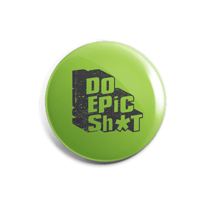 Do Epic Shit - Badge