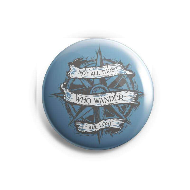Not All Those Who Wander Are Lost - Badge