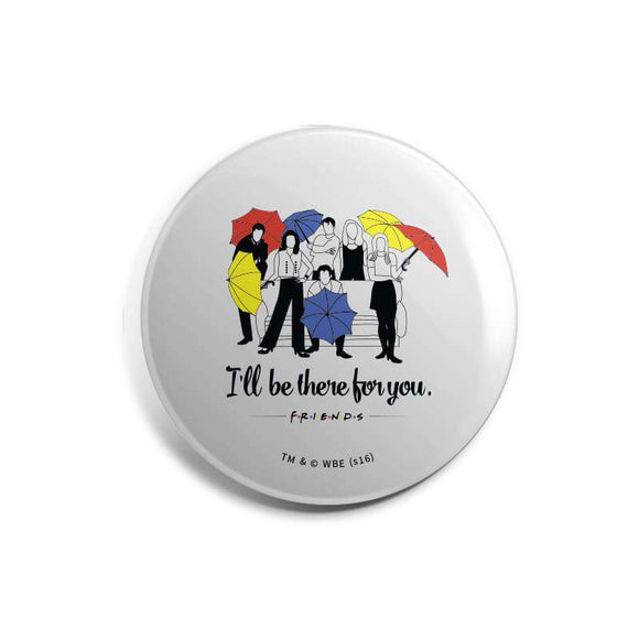 Ill Be There For You - Friends - Badge