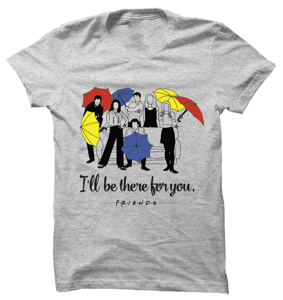 Ill Be There For You - Friends - Tshirt