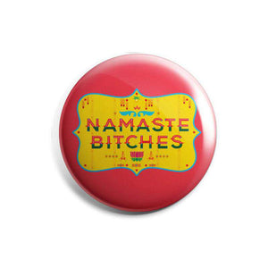 Namaste Bitches - Badge