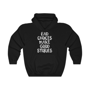 Bad Choices Makes Good Stories - Hoodie