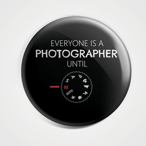 Everyone Is A Photographer Until Manual  - Badge