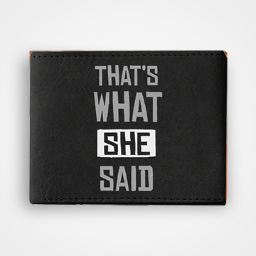 Thats What She Said - Graphic Printed Wallets