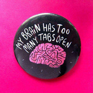 My Brain Has Too Many Tabs Open - Badge