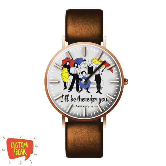 Ill Be There For You - Friends - Wrist Watch