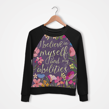I Believe Myself And My Abilities - Digital Printed Sweat Shirt