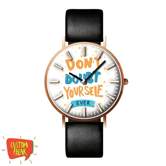 Dont Doubt Yourself Ever - Wrist Watch