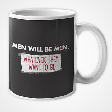 Men Will Be Men Whatever  They Want To Be - Mug