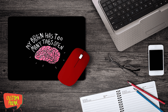 My Brain Has Too Many Tabs Open - Mouse Pad