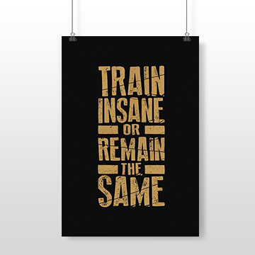 Train Insane Or Remain The Same - Wall Posters