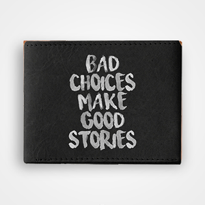 Bad Choices Makes Good Stories- Graphic Printed Wallets