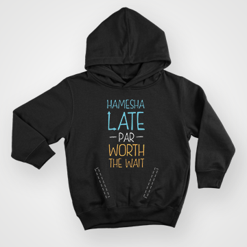 Hamesha Late Par Worth The Wait - Hoodie
