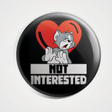 Tom Not Interested - Badge