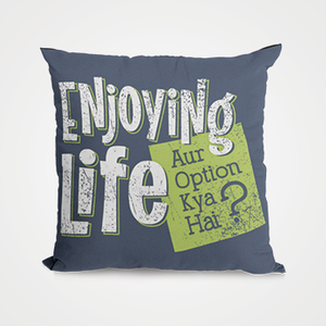 Enjoying Life  - Cushion