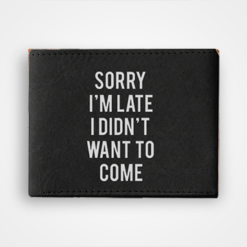 Sorry Im Late I Didnt Want To Come - Graphic Printed Wallets