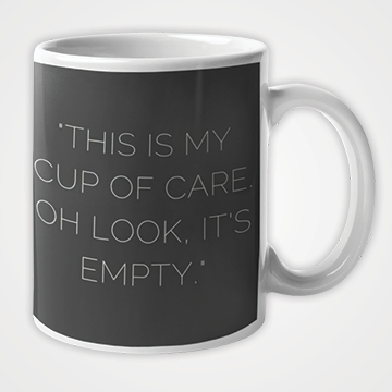 This Is My Cup Of Care Oh Look Its Empty   - Mug