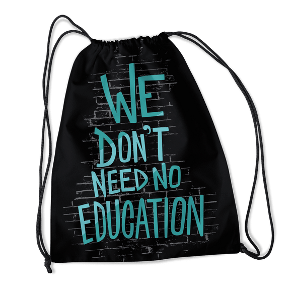 We Dont Need No Education - Drawstring Bag