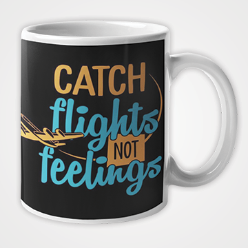 Catch Flights Not Feelings   - Mug