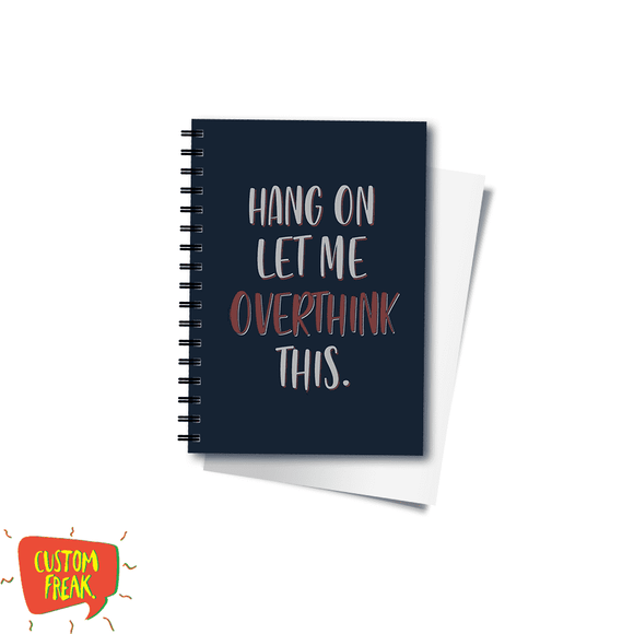Hang On Let Me Over Think This - Notebook
