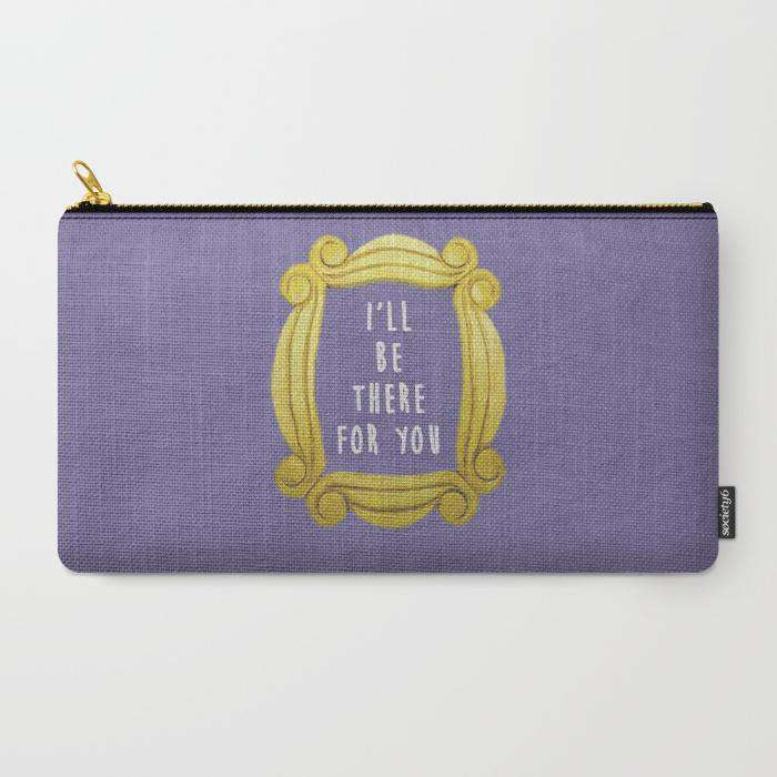 Ill Be There For You (Friends) - Zipper Pouch