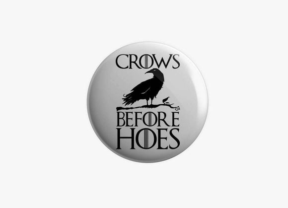 Crows Before Hoes - Game Of Thrones - Badge