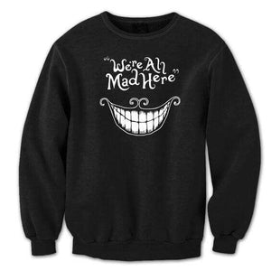 We Are All Mad Here - Sweatshirt