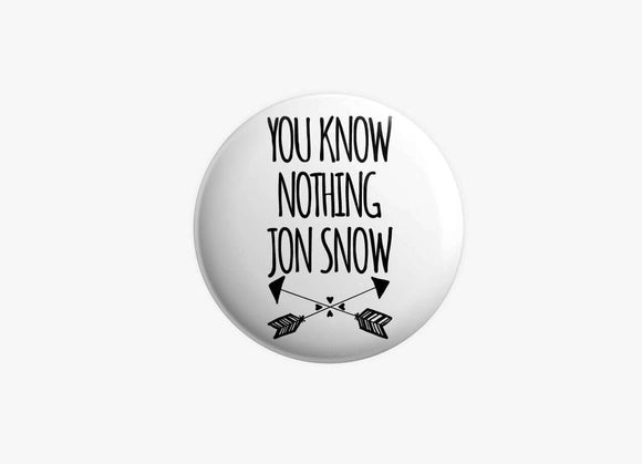 You Know Nothing Jon Snow - Game Of Thrones - Badge
