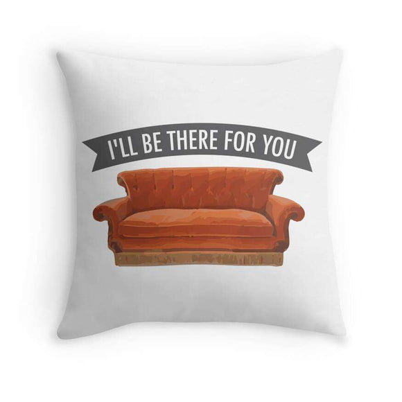Ill Be There For You Cushion