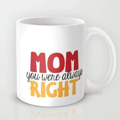 Mom You Were Always Right - Mug