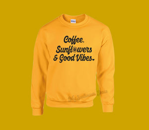 Coffee Sunflowers & Good Vibes - Unisex Sweatshirt - Two Colors