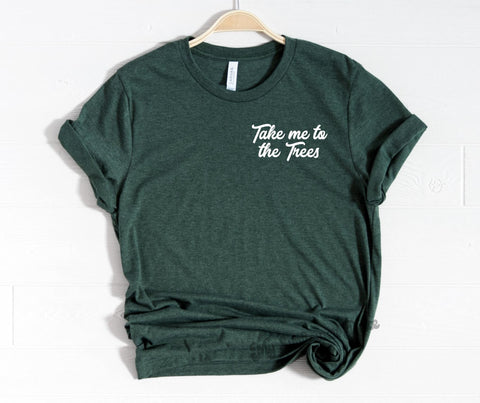 Take me to the Trees - Unisex Fit - More Colors