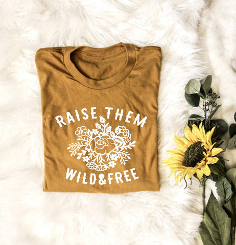Raise them wild & free - Unisex Fit - Two colors