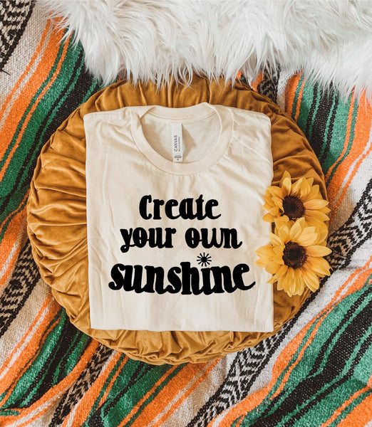 Create your own sunshine -  Unisex Fit