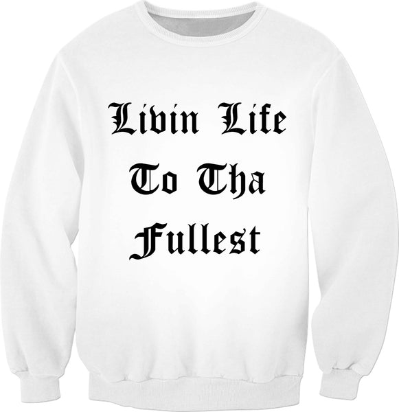 Ppe Living Life To Tha Fullest - Sweatshirts