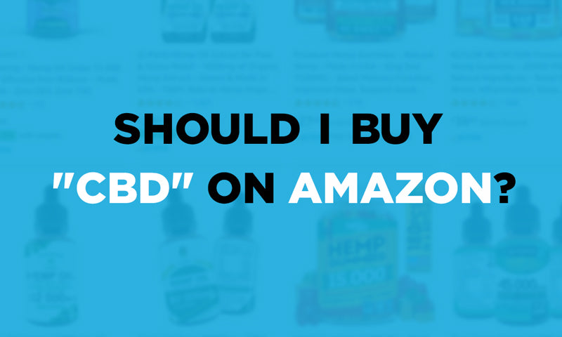 "Should I buy my ""CBD"" products on Amazon?"