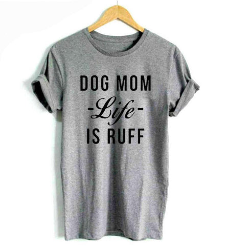 Womens gray Dog Mom t-shirt, Life is Ruff Women's gray t-shirt, Pet Parent gray t-shirt