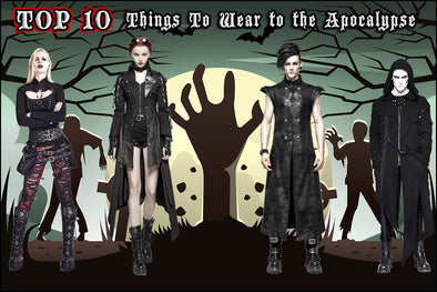 Top 10 Things to Wear to the Apocalypse!