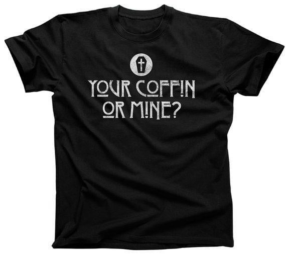 Your Coffin or Mine Mens T-Shirt