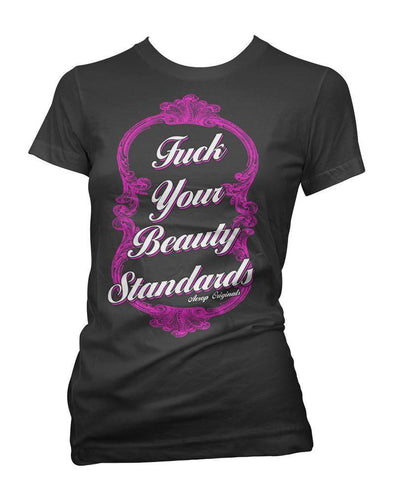 F*ck Your Beauty Standard Ladies T-Shirt
