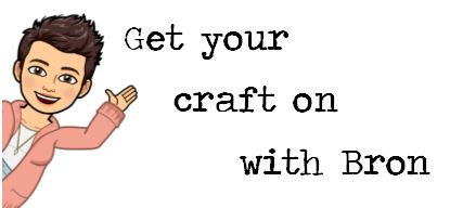 Get your Craft On with Bron... Saved my Fave!!!