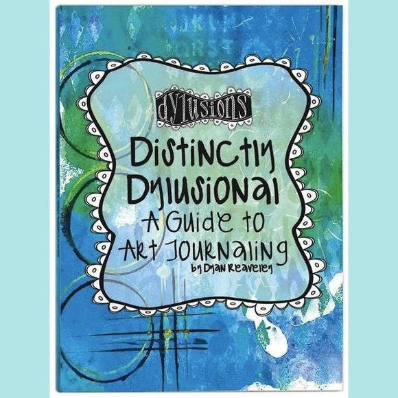 Dyan Reaveley - Distinctly Dylusional - A Guide To Art Journaling
