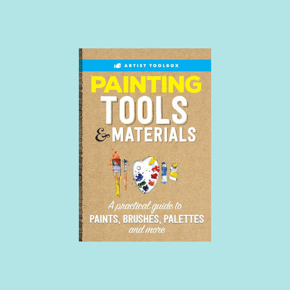 Artists Toolbox: Painting Tools & Materials: A practical Guide to Paints, Brushes, Palettes and More
