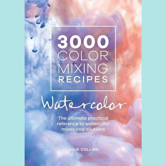 3000 Color Mixing Recipes: Watercolor