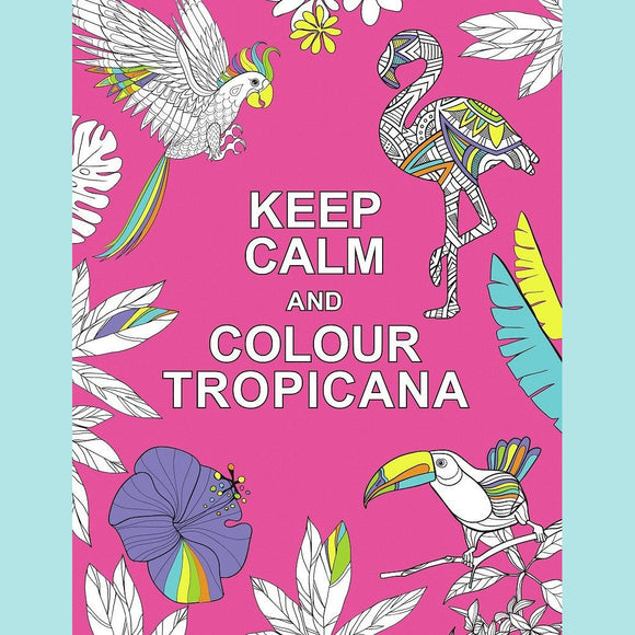 Keep Calm and Colour Tropicana