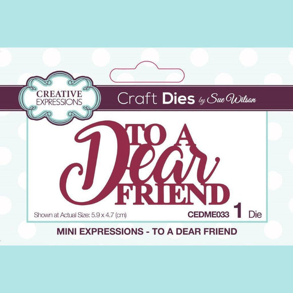 Creative Expressions - Mini Expressions Dies - By Sue Wilson - To a Dear Friend